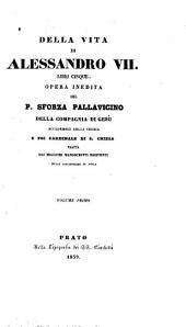 Della Vita di Alessandro VII libri cinque, opera inedita del P. Sforza Pallavicino,... tratta dai migliori manoscritti esistenti nelle biblioteche di Roma