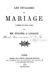 Les Invalides du Mariage, comédie en trois actes [and in prose]. Par MM. Dumanoir et Lafargue