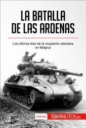 La batalla de las Ardenas: Los últimos días de la ocupación alemana en Bélgica