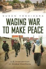 Waging War to Make Peace PDF
