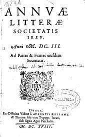 Annuae litterae Societatis Iesu anni MDCIII. Ad patres, et fratres eiusdem Societatis