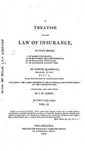 A Treatise on the Law of Insurance: In Four Books; I. Of Marine Insurance, II. Of Bottomry and Respondentia, III. Of Insurance Upon Lives, IV. Of Insurance Against Fire, Volume 2