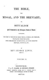 The Bible, the Missal, and the Breviary: Or, Ritualism Self-illustrated in the Liturgical Books of Rome, Containing the Text of the Entire Roman Missal, Rubrics, and Prefaces, Volume 2