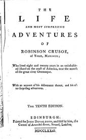 The Life and Most Surprising Adventures of Robinson Crusoe: Of York, Mariner; who Lived Eight and Twenty Years in an Uninhabited Island on the Coast of America, Near the Mouth of the Great River Oroonoque. ...