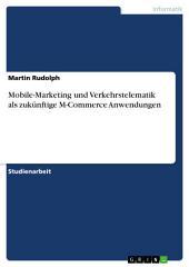 Mobile-Marketing und Verkehrstelematik als zukünftige M-Commerce Anwendungen