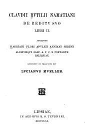 Claudii Rutilii Namatiani De reditu suo libri II: accedunt Hadriani Flori Apuleii Anniani Sereni aliorumque saec. A.V.C.X. poetarum reliquiae