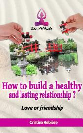 How to build a healthy and lasting relationship?: Love or frienship