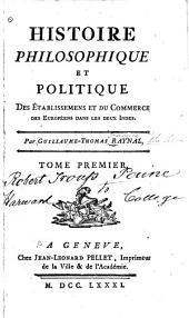 Histoire philosophique et politique des établissemens et du commerce des Européens dans les deux Indes: Volume1