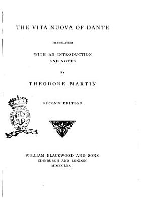 The Vita Nuova of Dante Translated with an Introduction and Notes by Sir Theodore Martin  K C B PDF