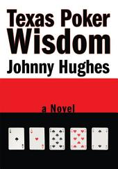 Texas Poker Wisdom: a novel