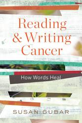 Reading And Writing Cancer How Words Heal Book PDF
