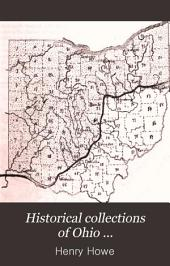 Historical Collections of Ohio ...: An Encyclopedia of the State: History Both General and Local, Geography ... Sketches of Eminent and Interesting Characters, Etc., with Notes of a Tour Over it in 1886, Volume 1