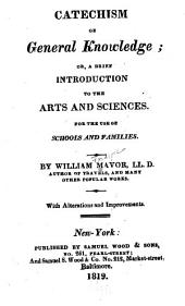 Catechism of general knowledge: or, A brief introduction to the arts and sciences. For the use of schools and families