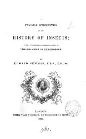 A Familiar Introduction to the History of Insects;: Being a New and Greatly Improved Edition of The Grammar of Entomology