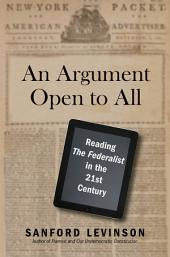 "An Argument Open to All: Reading ""The Federalist"" in the 21st Century"