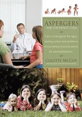 Aspergers and the Infant Child: How to recognise the signs; starting school and problems encountered; practical advice for parents/teachers.