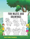 Fun Mazes and Drawings For Kids 164 Fun Pages Ages 3 8 PDF