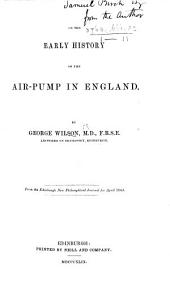 On the Early History of the Air-Pump in England ... From the Edinburgh New Philosophical Journal, etc
