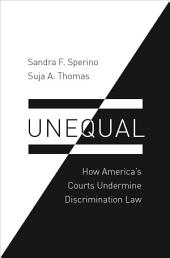 Unequal: How America's Courts Undermine Discrimination Law