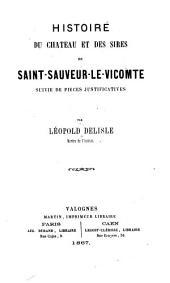 Histoire du chateau et des sires de Saint-Sauveur-Le-Vicomte suivie de pieces justificatives