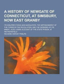A History of Newgate of Connecticut  at Simsbury  Now East Granby  Its Insurrections and Massacres  the Imprisonment of the Tories in the Revolution PDF