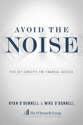 Avoid The Noise: Five Key Concepts For Financial Success