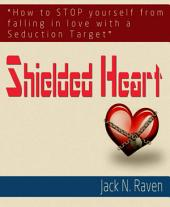 Shielded Heart: How To Stop Yourself From Falling For A Seduction Target