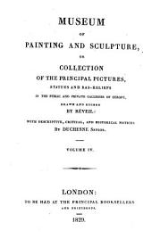 Museum of Painting and Sculpture: Or, Collection of the Principal Pictures, Statues and Bas-reliefs in the Public and Private Galleries of Europe, Volume 4