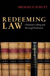 Redeeming Law: Christian Calling and the Legal Profession