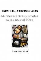 ESENCIAL  Narciso Casas   Muestra sus obras y secretos en las artes pl  sticas  Edici  n Color  PDF