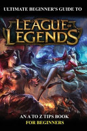 Ultimate Beginner's Guide To League Of Legends
