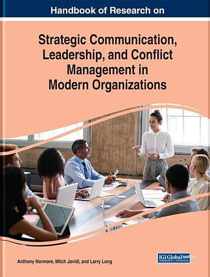 Handbook of Research on Strategic Communication  Leadership  and Conflict Management in Modern Organizations PDF