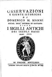 Osservazioni e giunte istoriche di Domenico M. Manni... circa i sigilli antichi dei secoli bassi: Volume 23