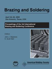 Brazing and Soldering: Proceedings of TheThird International Brazing and Soldering Conference April 24-26, 2006, San Antonio, TX