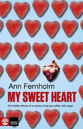 My Sweet Heart: The health effects of a century-long love affair with sugar