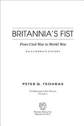 Britannia's Fist: From Civil War to World War--An Alternate History