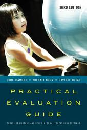 Practical Evaluation Guide: Tools for Museums and Other Informal Educational Settings, Edition 3