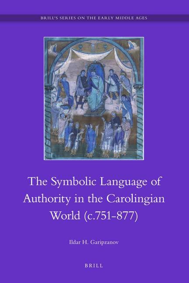The Symbolic Language of Royal Authority in the Carolingian World (c.751-877)