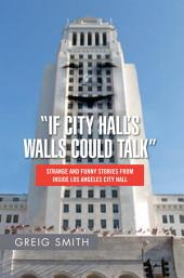 """If City Hall's Walls Could Talk"": Strange And Funny Stories From Inside Los Angeles City Hall"