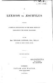 A Lexicon to Aeschylus: Containing a Critical Explanation of the More Difficult Passages in the Seven Tragedies