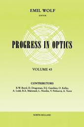 Progress in Optics: Volume 43