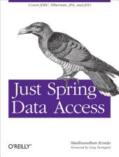 Just Spring Data Access: Covers JDBC, Hibernate, JPA and JDO