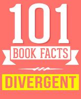 Divergent Trilogy   101 Amazingly True Facts You Didn t Know PDF