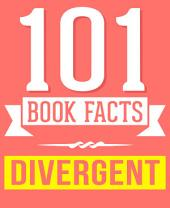 Divergent Trilogy - 101 Amazingly True Facts You Didn't Know: Fun Facts and Trivia Tidbits Quiz Game Books