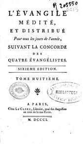 L'Evangile médité, et distribué pour tous les jours de l'année suivant la concorde des quatre évangélistes ; tome huitieme