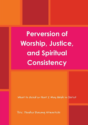 Perversion of Worship  Justice  and Spiritual Consistency  What to Avoid so that I May Abide in Christ