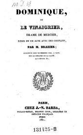 Dominique, ou le vinaigrier, drame de (Louis-Sebastien) Mercier, remis en 1 acte. -(etc.)