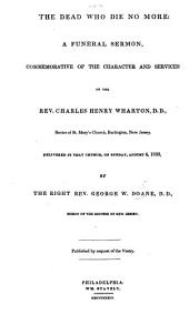 The Dead who Die No More: a Funeral Sermon, Commemorative of the Character and Services of ... C. H. Wharton, Etc