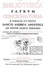 Bibliotheca patrum concionatoria: a vigilia et festo Sancti Andreae apostoli ad festum Sancti Barnabae