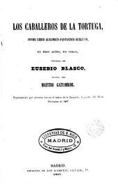 Los caballeros de la Tortuga: drama alegórico-fantástico-burlesco en tres actos, en verso